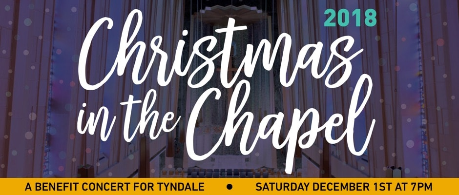 Christmas in the Chapel 2018 December 1st at 7pm - a benefit concert for Tyndale