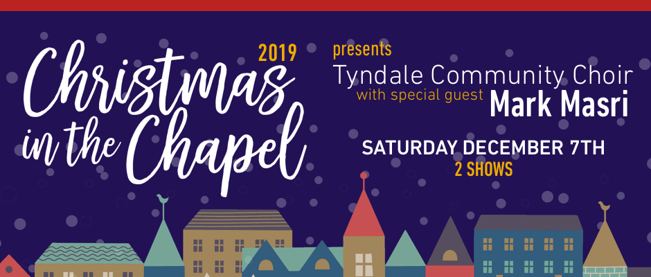 Christmas in the Chapel 2019 December 7th at 2:30pm or 7pm - a benefit concert for Tyndale