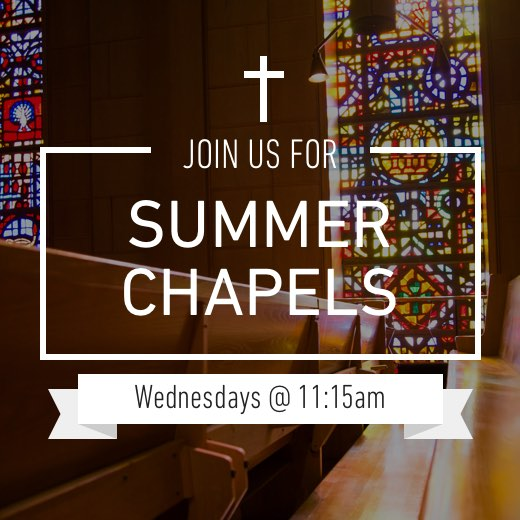 Join us for Summer Chapels Wednesdays at 11:15 am
