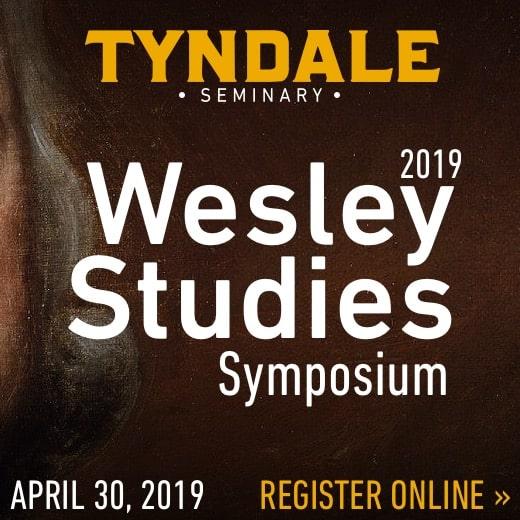Tyndale Seminary Wesley Studies Symposium, April 30, 2019, Register Online