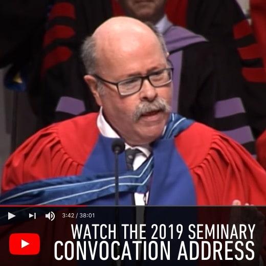 watch the 2019 Seminary Convocation Address
