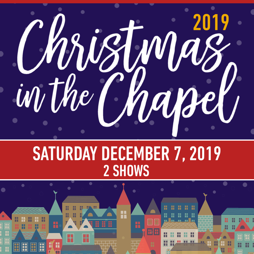 Christmas in the chapel -  Saturday December 7, 2019 - 2 shows