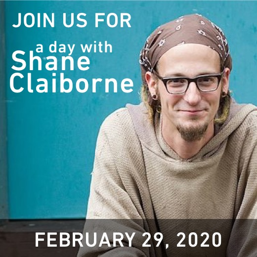Join us for a day with Shane Claiborne, February 29, 2020