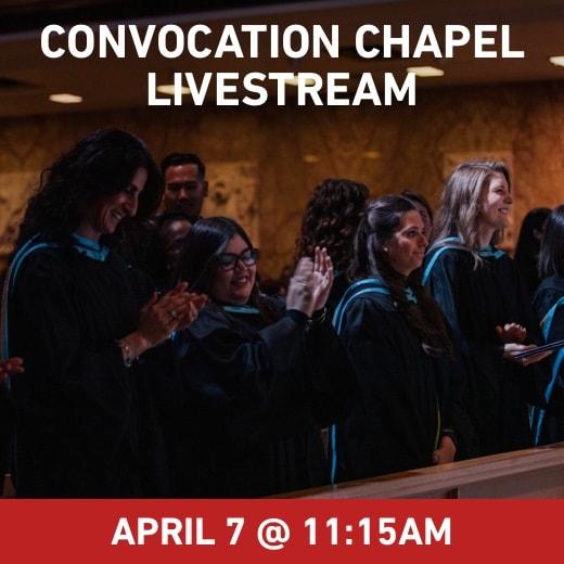 Convocation Chapel Livestream, April 7, 2020 at 11:15am