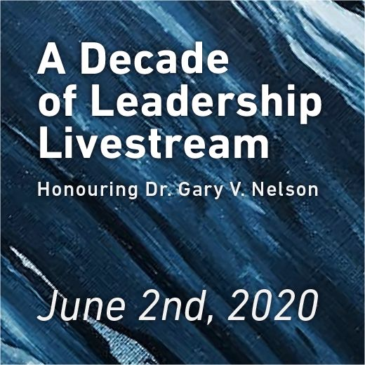 A decade of leadership livestream. Honouring Dr. Gary V. Nelson. June 2nd, 2020.