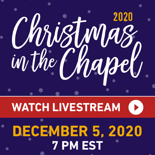 Christmas in the Chapel2020,  Watch Livestream December 5, 2020 at 7pm EST