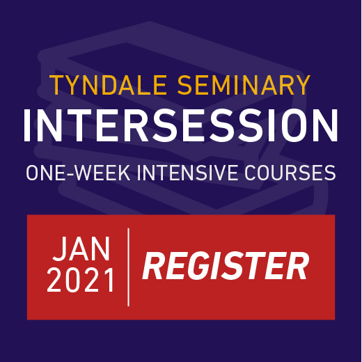 Tyndale Seminary Intersession. One-week Intensive Courses. Jan 2021. Register.
