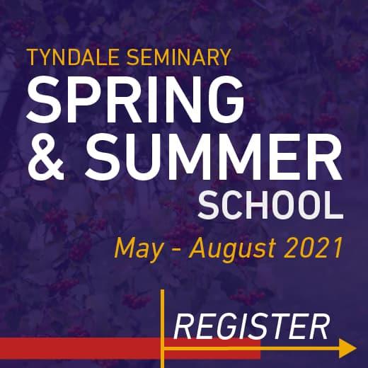 Tyndale Seminary Spring & Summer School. May - August 2021. Register