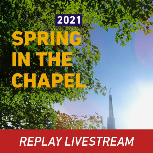Replay Spring in the Chapel 2021 Livestream