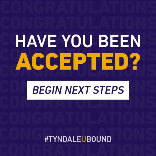 Have you been accepted into Tyndale University? Begin Next Steps.