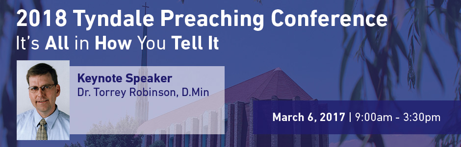 Preaching Conference 2018 It's all in how you tell it - Keynote Speaker Dr. Torrey Robinson DMin March 6, 2017 9am - 3:30pm