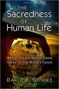 Book cover of The Sacredness of Human Life: Why an Ancient Biblical Vision is Key to the World's Future