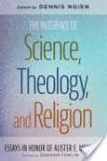 The Interface of Science, Theology, and Religion cover