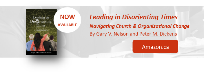 Leading in Disorienting Times: Navigating Church and Organizational Change By Gary Nelson and Peter Dickens